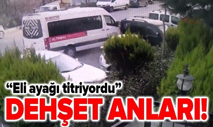 DEHŞET ANLARI! ELİ AYAĞI TİTRİYORDU...