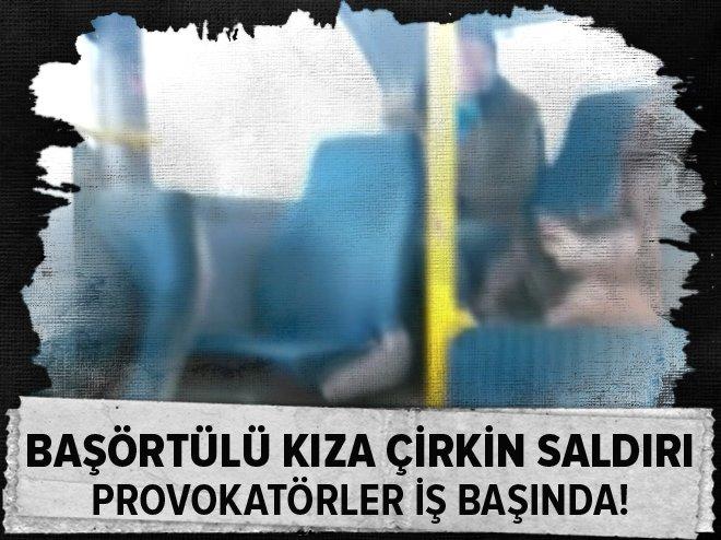 BAŞÖRTÜLÜ KIZA 'PROVOKATİF' SALDIRI