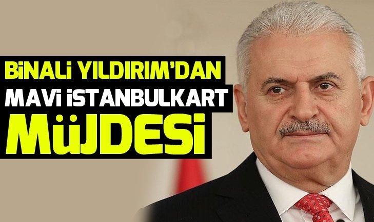 BİNALİ YILDIRIM'DAN MAVİ İSTANBULKART MÜJDESİ