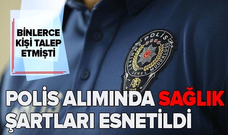 BİNLERCE KİŞİ TALEP ETMİŞTİ! POLİS ALIMLARINDA SAĞLIK ŞARTLARI ESNETİLDİ...