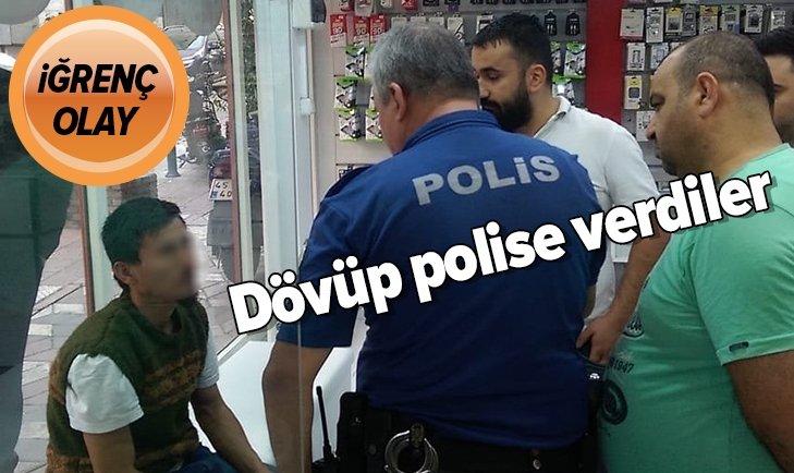 İĞRENÇ OLAY! DÖVÜP POLİSE TESLİM ETTİLER