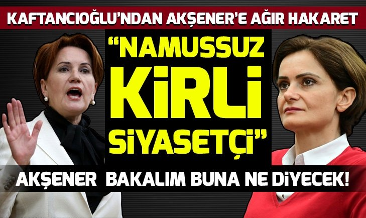Canan Kaftancıoğlu'ndan Meral Akşener'e ağır hakaret
