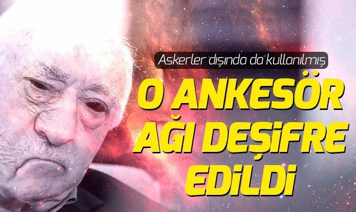 FETÖ'CÜLERİN O ANKESÖR AĞI DEŞİFRE EDİLDİ!