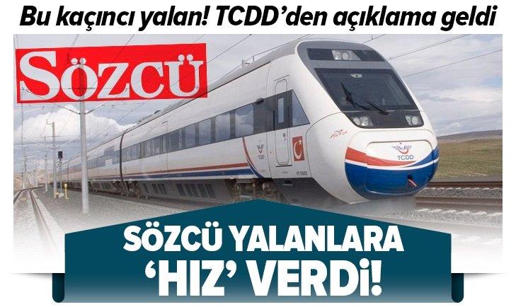 SÖZCÜ'DEN BİR YALAN DAHA! TCDD'DEN AÇIKLAMA GELDİ