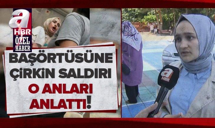 CHP'LİLERİN 'BAŞÖRTÜNÜ ÇIKAR' DEDİĞİ VATANDAŞ O ANLARI A HABER'E ANLATTI