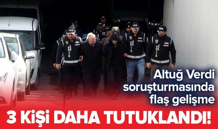 ALTUĞ VERDİ SORUŞTURMASINDA FLAŞ GELİŞME!