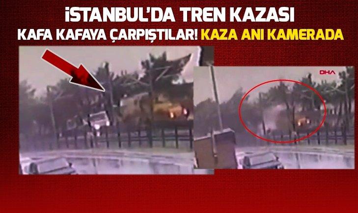 İSTANBUL'DA TREN KAZASI KAFA KAFAYA ÇARPIŞTILAR!