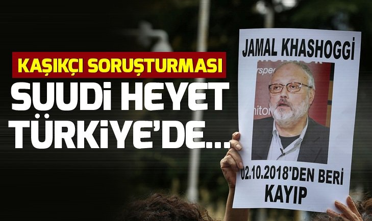 SUUDİ HEYET KAŞIKÇI SORUŞTURMASI KAPSAMINDA TÜRKİYE'DE