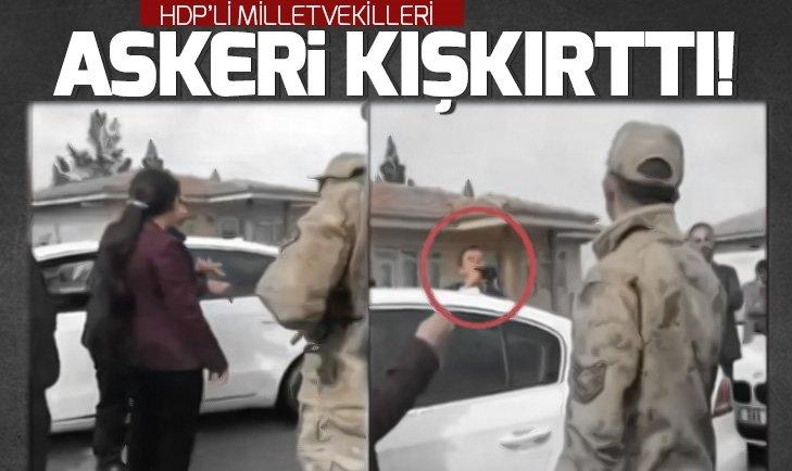 HDP'Lİ VEKİLLERDEN ASKERE PROVOKASYON