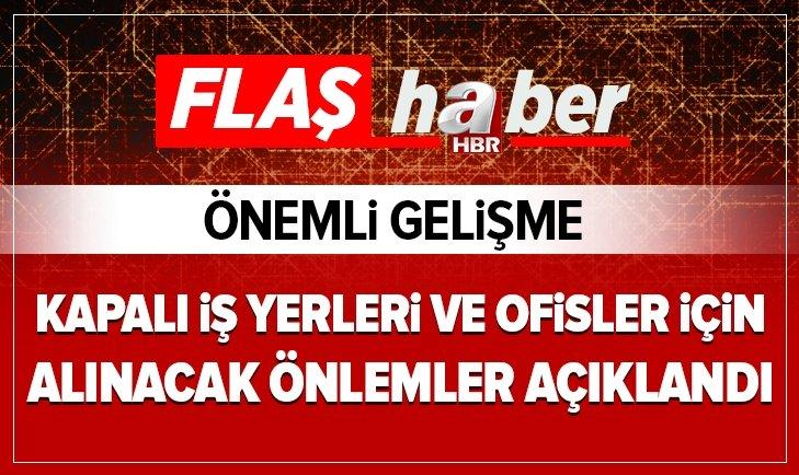 KAPALI İŞ YERLERİ VE OFİSLER İÇİN ALINACAK ÖNLEMLER AÇIKLANDI...