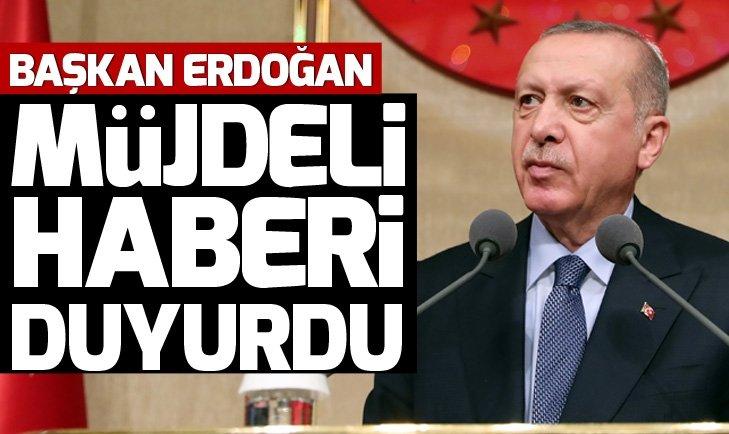 Başkan Erdoğan müjdeli haberi duyurdu