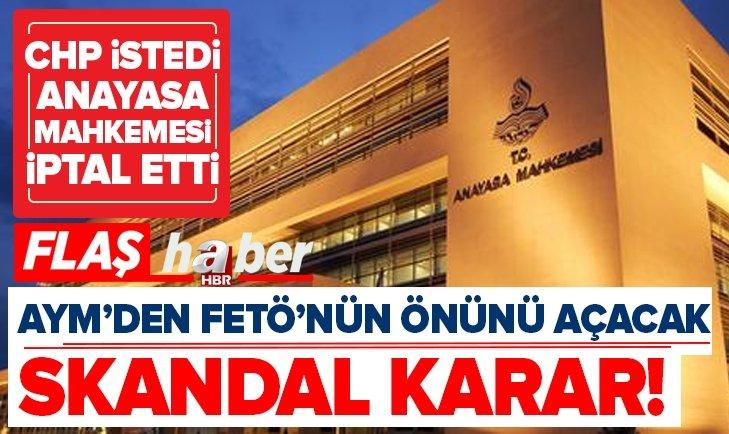 CHP istedi AYM FETÖcülerin önünü açacak karara imza attı