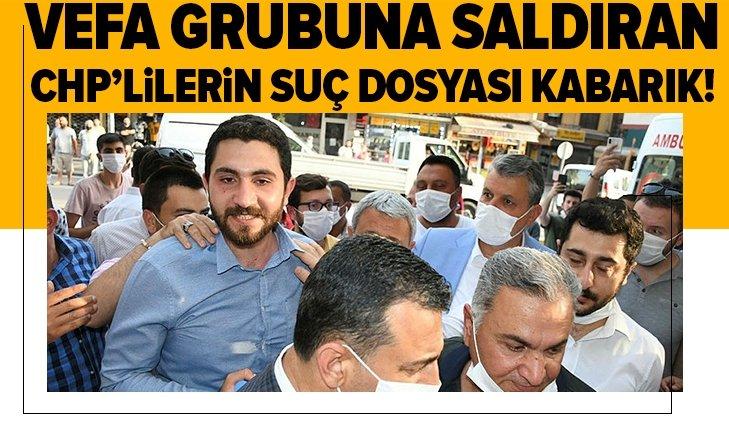 Vefa Grubuna saldıran CHP'lilerin suç dosyası kabarık!