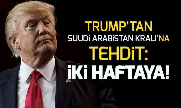 Trump'tan Suudi Arabistan Kralı'na tehdit: Seni biz koruyoruz, bedelini öde!