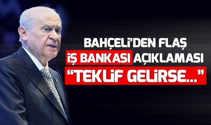 DEVLET BAHÇELİ'DEN FLAŞ İŞ BANKASI AÇIKLAMASI