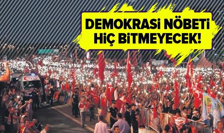 Demokrasi nöbeti hiç bitmeyecek!