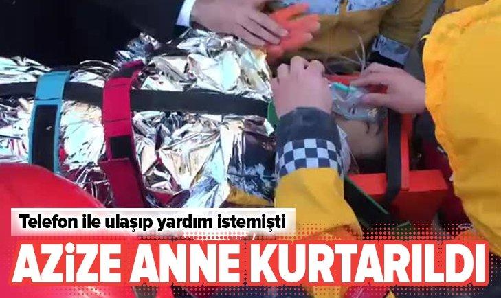 ENKAZ ALTINDAKİ AZİZE ANNE KURTARILDI!