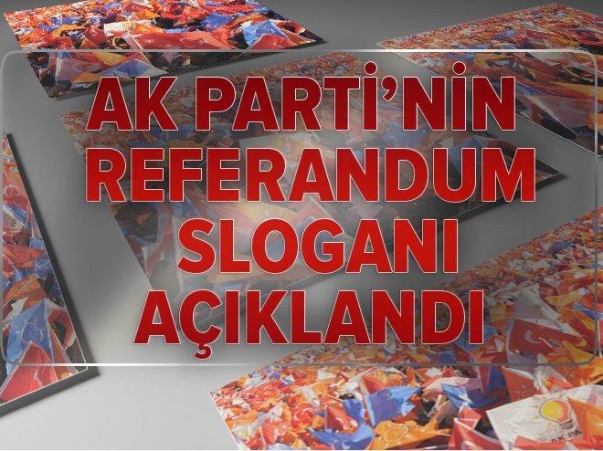 İŞTE AK PARTİ'NİN REFERANDUM SLOGANI