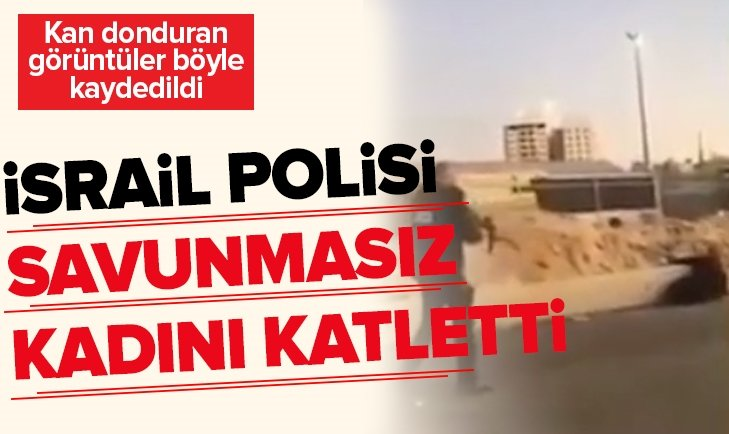 İSRAİL POLİSİ SAVUNMASIZ KADINI KATLETTİ!