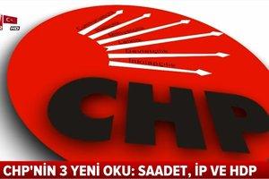 CHPnin 6 oku hedefinden saptı! 3 yeni ok daha ekledi İşte o yeni 3 ok: Saadet, İy Parti ve HDP...
