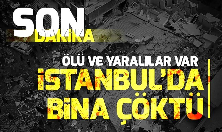 SON DAKİKA: İSTANBUL'DA 8 KATLI BİNA ÇÖKTÜ