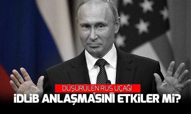 'DÜŞEN RUS UÇAĞI İDLİB ANLAŞMASINI ASLA ETKİLEMEYECEK'