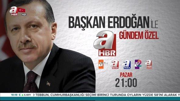 Başkan Erdoğan A Haber'e konuk oluyor