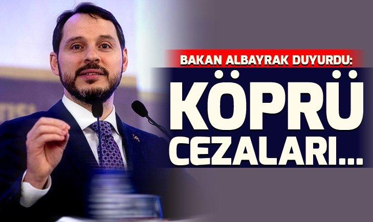 BAKAN ALBAYRAK'TAN KÖPRÜ CEZALARINA İLİŞKİN AÇIKLAMA