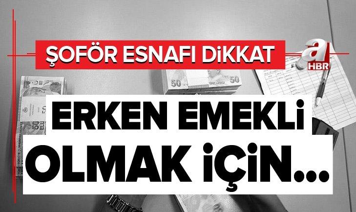 ŞOFÖR ESNAFINA ERKEN EMEKLİLİK...