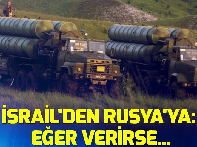 İSRAİL'DEN RUSYA'YA: EĞER VERİRSE...
