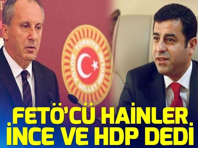 FETÖ'cü hainler İnce ve HDP dedi!