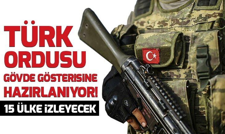 TSK GÖVDE GÖSTERİSİNE HAZIRLANIYOR! 15 ÜLKE İZLEYECEK...