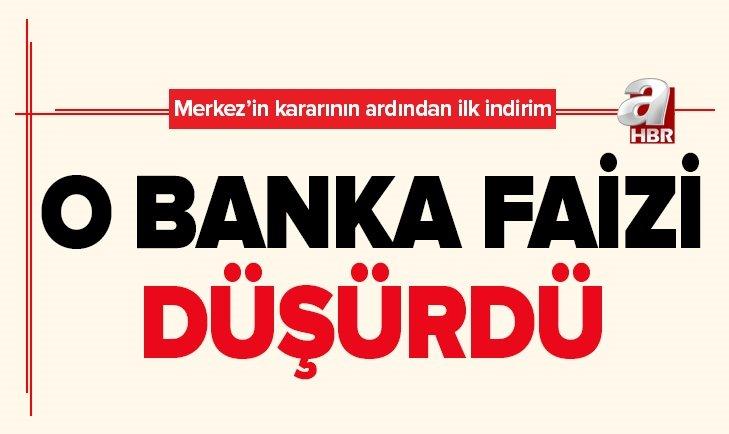MERKEZ'İN HAMLESİNİN ARDINDAN İLK FAİZ İNDİRİMİ GELDİ!