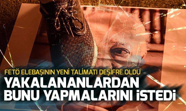 FETÖ elebaşı Gülen'in yeni talimatı deşifre oldu
