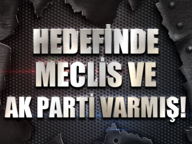 TBMM VE AK PARTİ'DE KEŞİF YAPMIŞ!