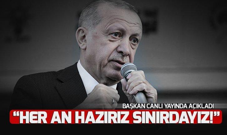 Son dakika Başkan Erdoğan'dan Kandil  ve Sincar mesajı: Her an hazırız sınırdayız!