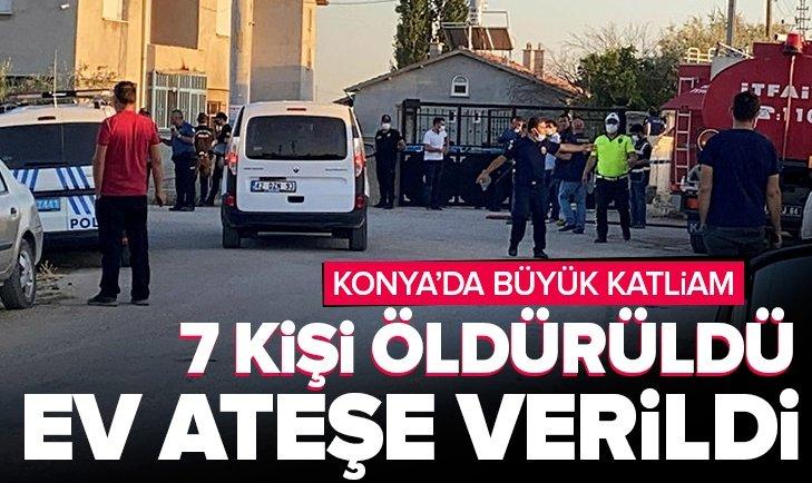 SON DAKİKA: Konya'da eve silahlı saldırı: 7 kişi öldürüldü! Ev ateşe verildi