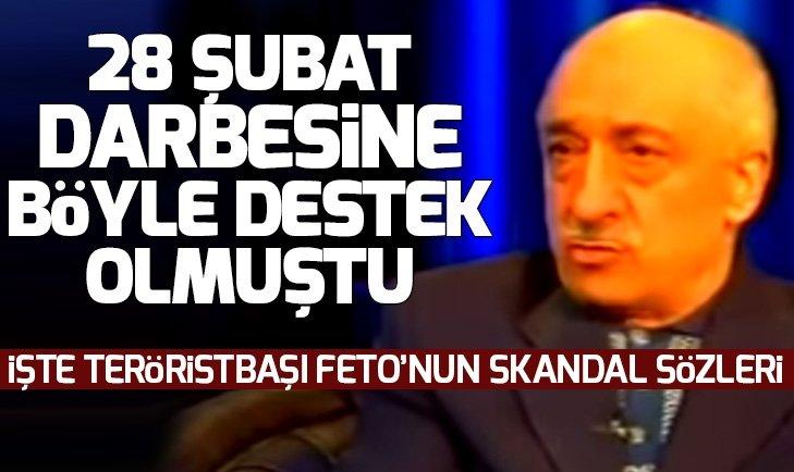 FETÖ elebaşının 28 Şubat darbesine destek verdiği skandal sözler