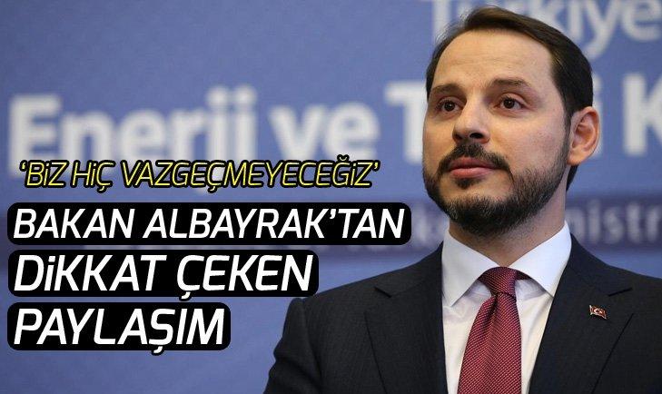 BAKAN ALBAYRAK'TAN #BİZHİÇVAZGEÇMEYECEĞİZ PAYLAŞIMI