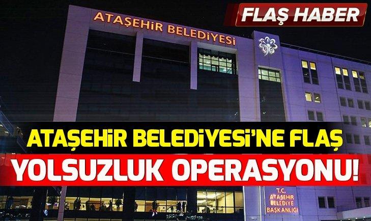 ATAŞEHİR BELEDİYESİ'NE YOLSUZLUK OPERASYONU!