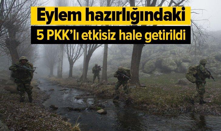 EYLEM HAZIRLIĞINDAKİ 5 PKK'LI ETKİSİZ HALE GETİRİLDİ