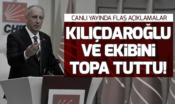 Muharrem İnce canlı yayında Kılıçdaroğlu ve ekibini topa tuttu!