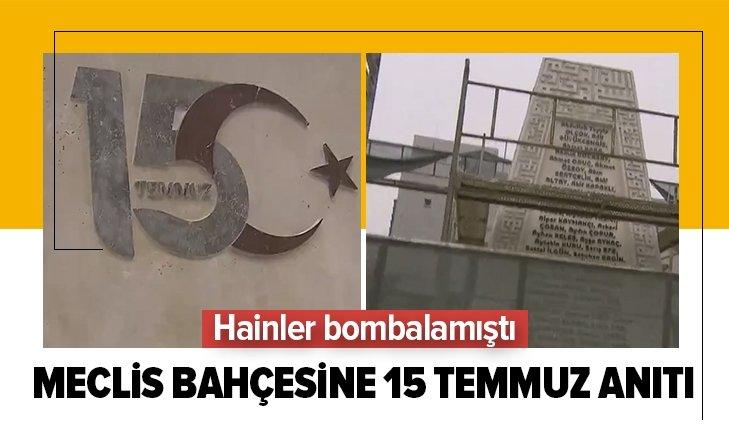 15 TEMMUZ'DA HAİNLER BOMBALAMIŞTI! MECLİS'İN BAHÇESİNE ŞEHİTLER ANITI