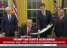 ABD Başkanı Trump'tan flaş Suriye açıklaması