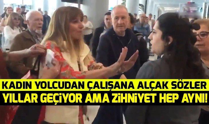 İSTANBUL HAVALİMANI'NDA KADIN YOLCUDAN PERSONELE AĞIR HAKARET!