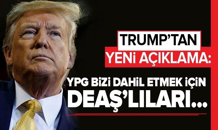 TRUMP'TAN YENİ AÇIKLAMA: YPG BİZİ DAHİL ETMEK İÇİN DEAŞ'LILARI...
