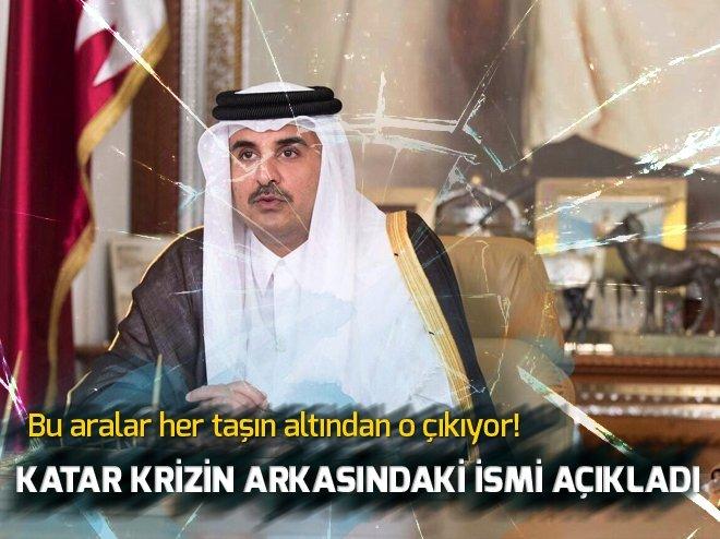 KATAR KRİZİN ARKASINDAKİ İSMİ AÇIKLADI!