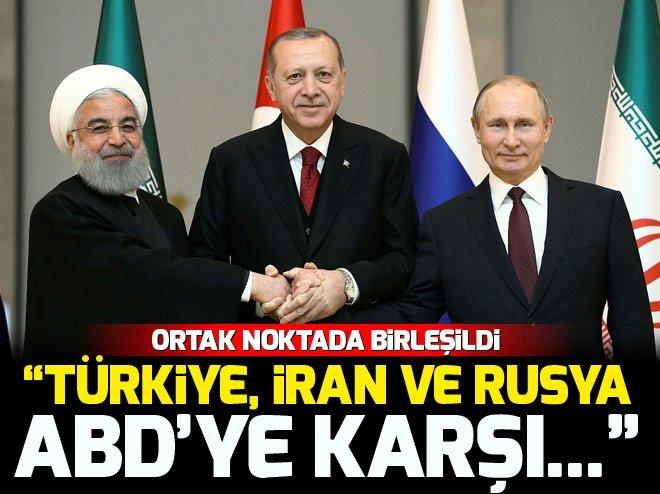 """""""TÜRKİYE, İRAN VE RUSYA ABD'YE KARŞI..."""""""