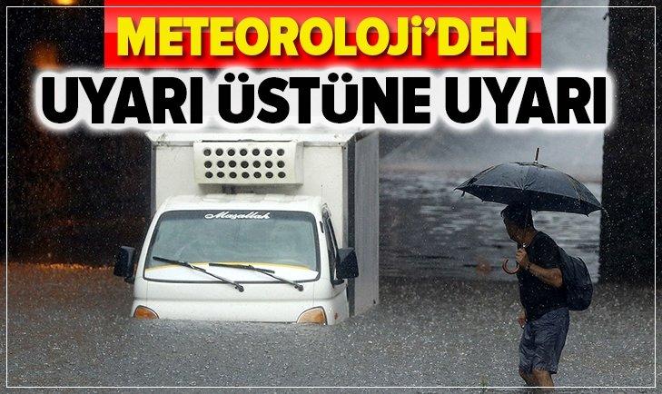 METEOROLOJİ'DEN UYARI ÜSTÜNE UYARI!