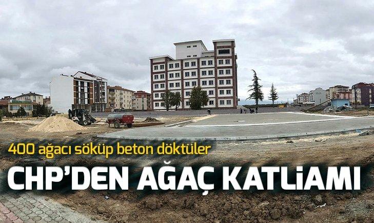 CHP'DEN AĞAÇ KATLİAMI!